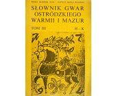 Szczegóły książki SŁOWNIK GWAR OSTRÓDZKIEGO, WARMII I MAZUR - TOM III