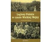 Szczegóły książki LEGIONY POLSKIE W CZASIE WIELKIEJ WOJNY
