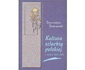 Szczegóły książki KULTURA SZLACHTY POLSKIEJ W LATACH 1864-2001