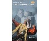Szczegóły książki KONSTANTYNOPOL 1453 (HISTORYCZNE BITWY)