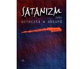 Szczegóły książki SATANIZM JAKO UCIECZKA W ABSURD