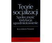 Szczegóły książki TEORIE SOCJALIZACJI. SPOŁECZNOŚC INSTYTUCJA UPODMIOTOWIENIE