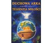 Szczegóły książki DUCHOWA ARKA. ŚWIADOMA TELEPATIA MIŁOŚCI