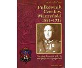 Szczegóły książki PUŁKOWNIK CZESŁAW MĄCZYŃSKI 1881 - 1935