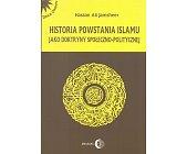 Szczegóły książki HISTORIA POWSTANIA ISLAMU JAKO DOKTRYNY SPOŁECZNO-POLITYCZNEJ