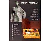 Szczegóły książki ZAPISY PRZEMIAN. SZTUKA POLSKA Z KOLEKCJI KRZYSZTOFA MUSIAŁA