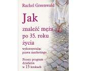 Szczegóły książki JAK ZNALEŹĆ MĘŻA PO 35 ROKU  ŻYCIA