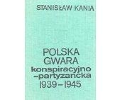 Szczegóły książki POLSKA GWARA KONSPIRACYJNO - PARTYZANCKA 1939 - 1945