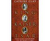 Szczegóły książki KING, KAISER, TSAR: THREE ROYAL COUSINS WHO LED THE WORLD TO WAR