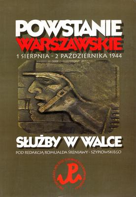 POWSTANIE WARSZAWSKIE 1 SIERPNIA - 2 PAŹDZIERNIKA 1944. SŁUŻBY W WALCE