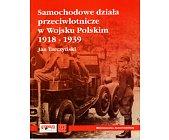 Szczegóły książki SAMOCHODOWE DZIAŁA PRZECIWLOTNICZE W WOJSKU POLSKIM 1918 - 1939