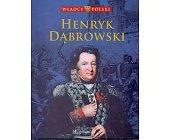 Szczegóły książki WŁADCY POLSKI. HENRYK DĄBROWSKI