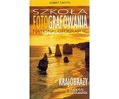 Szczegóły książki SZKOŁA FOTOGRAFOWANIA NATIONAL GEOGRAPHIC - KRAJOBRAZY