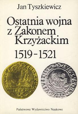 OSTATNIA WOJNA Z ZAKONEM KRZYŻACKIM 1519 - 1521