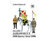 Szczegóły książki UŁANI JAZŁOWIECCY 1918 - 1998. BARWA I BROŃ
