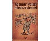 Szczegóły książki ABSURDY POLSKI MIĘDZYWOJENNEJ - DOWCIPY POLSKI MIĘDZYWOJENNEJ