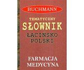 Szczegóły książki TEMATYCZNY SŁOWNIK ŁACIŃSKO-POLSKI. FARMACJA, MEDYCYNA + TERMINY PRAWNICZE