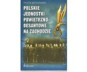 Szczegóły książki POLSKIE JEDNOSTKI POWIETRZNO - DESANTOWE NA ZACHODZIE