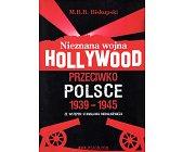 Szczegóły książki NIEZNANA WOJNA HOLLYWOOD PRZECIWKO POLSCE 1939 - 1945