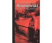 Szczegóły książki BRONIEWSKI. MIŁOŚĆ, WÓDKA, POLITYKA