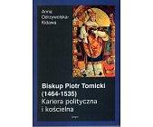 Szczegóły książki BISKUP PIOTR TOMICKI. KARIERA POLITYCZNA I KOŚCIELNA
