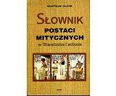 Szczegóły książki SŁOWNIK POSTACI MITYCZNYCH W LITERATURZE I SZTUCE
