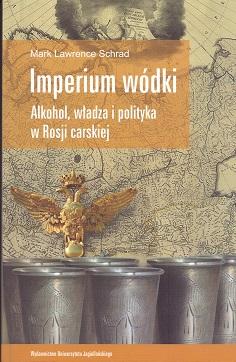 IMPERIUM WÓDKI. ALKOHOL, WŁADZA I POLITYKA W ROSJI CARSKIEJ.