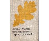 Szczegóły książki JASZKA ORFANEM ZWANEGO ŻYWOTA I SPRAW PAMIĘTNIK