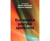 Szczegóły książki EUROPEJSKA POLITYKA SPOŁECZNA