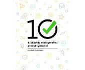 Szczegóły książki 10 KROKÓW DO MAKSYMALNEJ PRODUKTYWNOŚCI