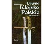 Szczegóły książki DAWNE WOJSKO POLSKIE XVII - XVIII W.