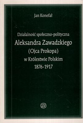 DZIAŁALNOŚĆ POLITYCZNA ALEKSANDRA ZAWADZKIEGO (OJCA PROKOPA) W KRÓLESTWIE..