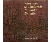 Szczegóły książki WARSZAWA W OBIEKTYWIE KONRADA BRANDLA