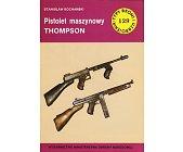 Szczegóły książki PISTOLET MASZYNOWY THOMPSON (TYPY BRONI I UZBROJENIA - ZESZYT 129)