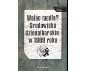 Szczegóły książki WOLNE MEDIA? ŚRODOWISKO DZIENNIKARSKIE W 1989 ROKU