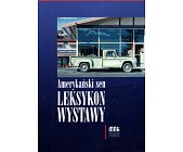 Szczegóły książki AMERYKAŃSKI SEN - LEKSYKON WYSTAWOWY