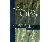 Szczegóły książki JAN WESLEY. JEGO ŻYCIE I DZIEŁO