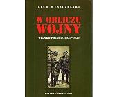 Szczegóły książki W OBLICZU WOJNY. WOJSKO POLSKIE 1935 - 1939