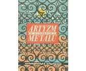 Szczegóły książki ARTYZM W WYROBACH Z METALU