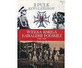 Szczegóły książki 2 PUŁK SZWOLEŻERÓW (WIELKA KSIĘGA KAWALERII POLSKIEJ 1918-1939, TOM 2)