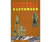Szczegóły książki HISTORIA POLSKIEGO PRZEMYSŁU NAFTOWEGO - 2 TOMY