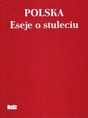 POLSKA. ESEJE O STULECIU