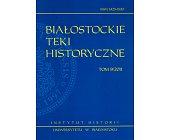 Szczegóły książki BIAŁOSTOCKIE TEKI HISTORYCZNE TOM 9/2011