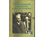 Szczegóły książki STANISŁAW MIKOŁAJCZYK W DOKUMENTACH APARATU BEZPIECZEŃSTWA - TOM I