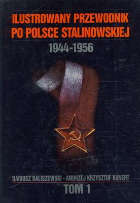 ILUSTROWANY PRZEWODNIK PO POLSCE STALINOWSKIEJ 1944-1956 - TOM 1