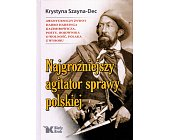 Szczegóły książki NAJGROŹNIEJSZY AGITATOR SPRAWY POLSKIEJ