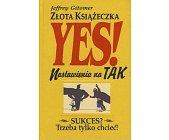 Szczegóły książki YES! - ZŁOTA KSIĄŻECZKA NASTAWIENIA NA TAK