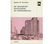 Szczegóły książki OD ARCHITEKTURY NOWOCZESNEJ DO POSTMODERNIZMU