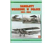 Szczegóły książki SAMOLOTY WOJSKOWE W POLSCE 1918 - 1924