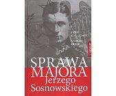 Szczegóły książki SPRAWA MAJORA JERZEGO SOSNOWSKIEGO